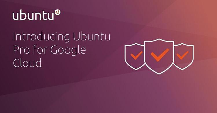 Canonical introduces Ubuntu Pro for Google Cloud-ubuntu-pro-google-cloud.jpg