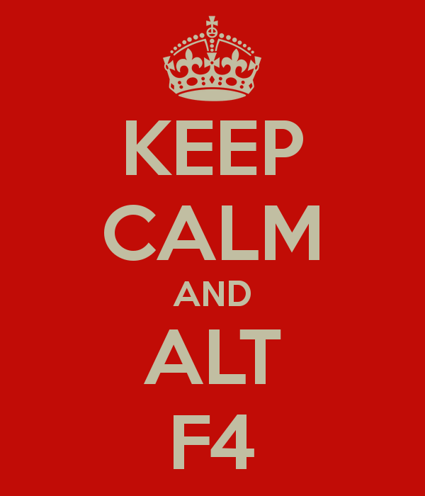 Click image for larger version.  Name:keep-calm-and-alt-f4-5.png Views:2 Size:29.1 KB ID:97062
